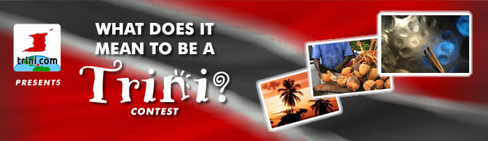 'What Does It Mean To Be A Trini?' Contest